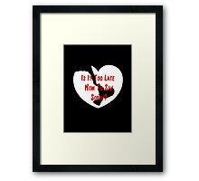 To Late To Say Sorry Framed Print