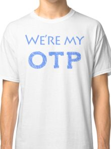 We're My OTP Classic T-Shirt