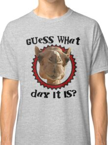 Hump Day Camel - Guess What Day it Is - Wednesday is Hump Day - Parody Camel Classic T-Shirt