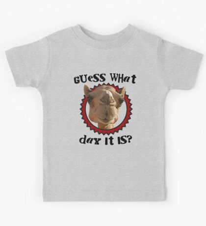 Hump Day Camel - Guess What Day it Is - Wednesday is Hump Day - Parody Camel Kids Tee