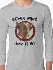 Hump Day Camel - Guess What Day it Is - Wednesday is Hump Day - Parody Camel Long Sleeve T-Shirt