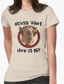 Hump Day Camel - Guess What Day it Is - Wednesday is Hump Day - Parody Camel Womens Fitted T-Shirt