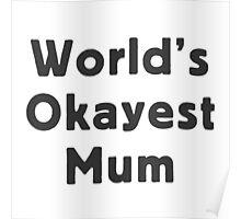 World's okayest mum Poster