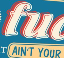 """""""Ain't Your Turn to Give a Fuck"""" - The Wire (Colorful Light) Sticker"""
