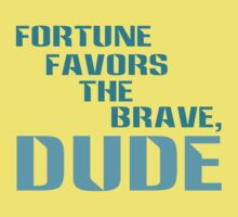 Fortune Favors the Brave, Dude. (Color Text) Kids Clothes
