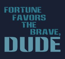 Fortune Favors the Brave, Dude. (Color Text) Baby Tee