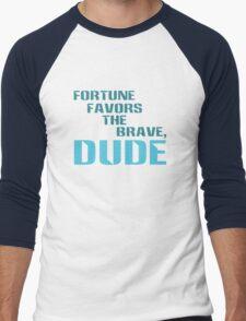 Fortune Favors the Brave, Dude. (Color Text) Men's Baseball ¾ T-Shirt