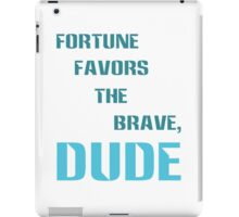 Fortune Favors the Brave, Dude. (Color Text) iPad Case/Skin