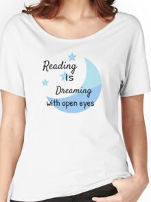 Reading is Dreaming with open eyes Women's Relaxed Fit T-Shirt