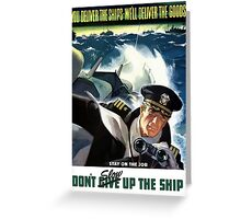 Don't Slow Up The Ship -- WW2 Greeting Card