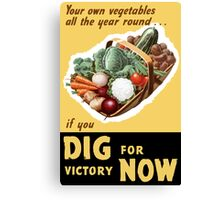 Dig For Victory Now -- WWII Canvas Print