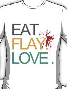 Eat. Flay. Love. T-Shirt