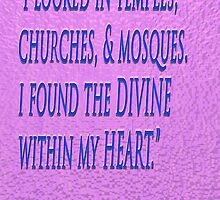 The DIVINE within my HEART ~ Rumi by TeaseTees