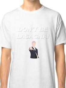 Don't Be Lasagna! {FULL} Classic T-Shirt