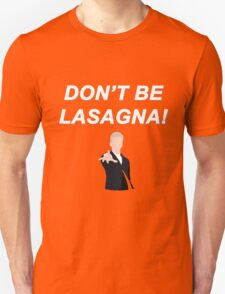 Don't Be Lasagna! {FULL} Unisex T-Shirt
