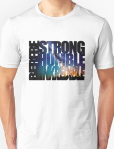 Be Strong Be Humble Unisex T-Shirt
