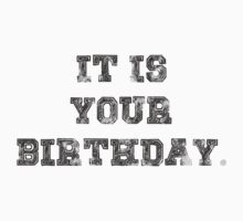 IT IS YOUR BIRTHDAY. by GenialGrouty