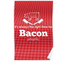 It's Always the Right Time for Bacon! Poster