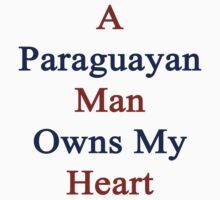 A Paraguayan Man Owns My Heart by supernova23