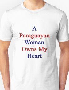 A Paraguayan Woman Owns My Heart  Unisex T-Shirt