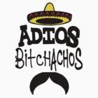 ADIOS BITCHACHOS by Azzurra
