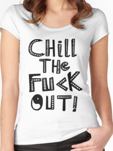 CHILL THE FUCK OUT Women's Fitted Scoop T-Shirt