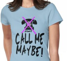 DON'T Call Me Maybe  Womens Fitted T-Shirt
