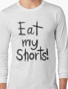 EAT MY SHORTS Long Sleeve T-Shirt