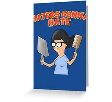 Tina Belcher; Haters Gonna Hate. Bob's Burgers Greeting Card