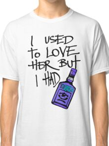 I USED TO LOVE HER BUT I HAD..... Classic T-Shirt
