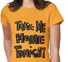 TAKE ME HOME TONIGHT Womens Fitted T-Shirt