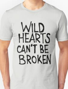 WILD HEARTS CAN'T BE BROKEN Unisex T-Shirt