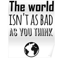 The world isn't as bad as you think Poster