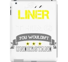 LINER It's thing you wouldn't understand !! - T Shirt, Hoodie, Hoodies, Year, Birthday  iPad Case/Skin