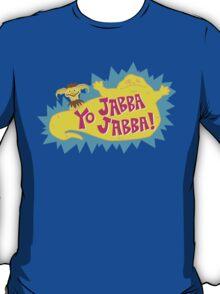 Yo Jabba Jabba! T-Shirt