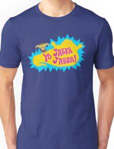 Yo Jabba Jabba! Unisex T-Shirt