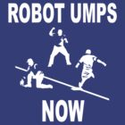 Robot Umps Now! (First base) by Gigawatt121