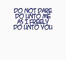 do not dare do unto me as I freely do unto you Unisex T-Shirt