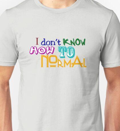 I don't know how to normal Unisex T-Shirt