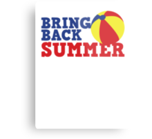 BRING BACK SUMMER! with beach ball Metal Print