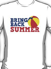 BRING BACK SUMMER! with beach ball T-Shirt