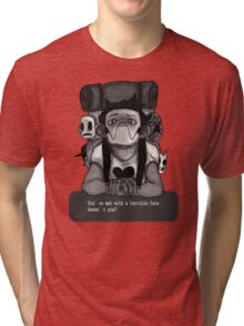 You shouldn't have done that. Tri-blend T-Shirt