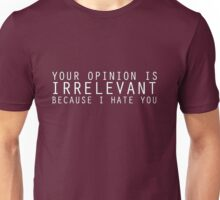 Your Opinion Is Irrelevant Unisex T-Shirt