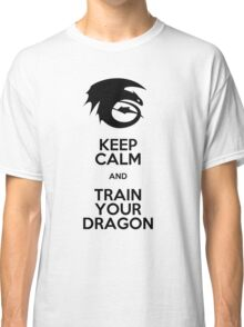 Keep calm and train your dragon Classic T-Shirt
