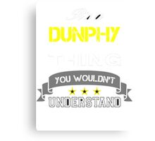 DUNPHY It's thing you wouldn't understand !! - T Shirt, Hoodie, Hoodies, Year, Birthday Canvas Print