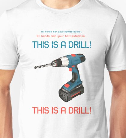 This is a drill, this is a drill! Unisex T-Shirt