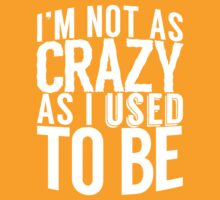 I'm Not As Crazy As I Used To Be [Wht] | FreshTS by FreshThreadShop