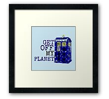 Get Off My Planet ... Framed Print