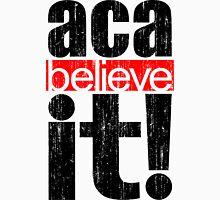 aca-believe it Unisex T-Shirt