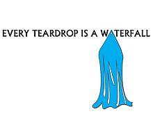 Every Teardrop is a Waterfall by Jeffgraz95